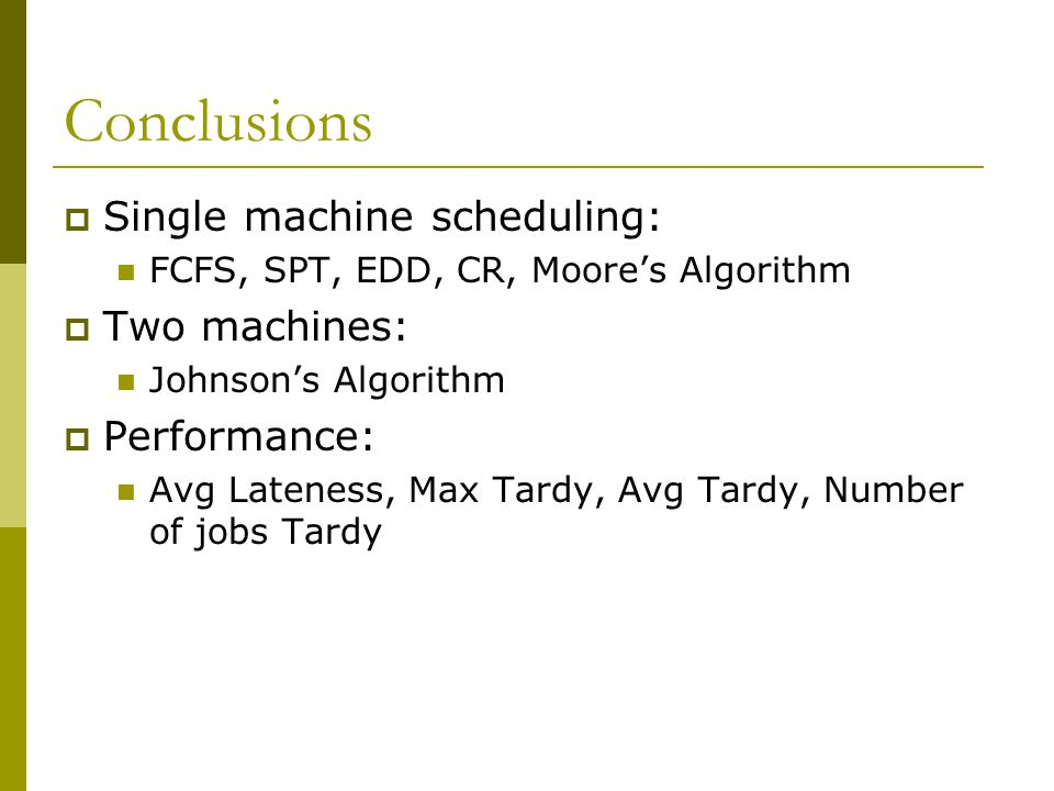 Conclusions Single machine scheduling: Two machines: Performance: