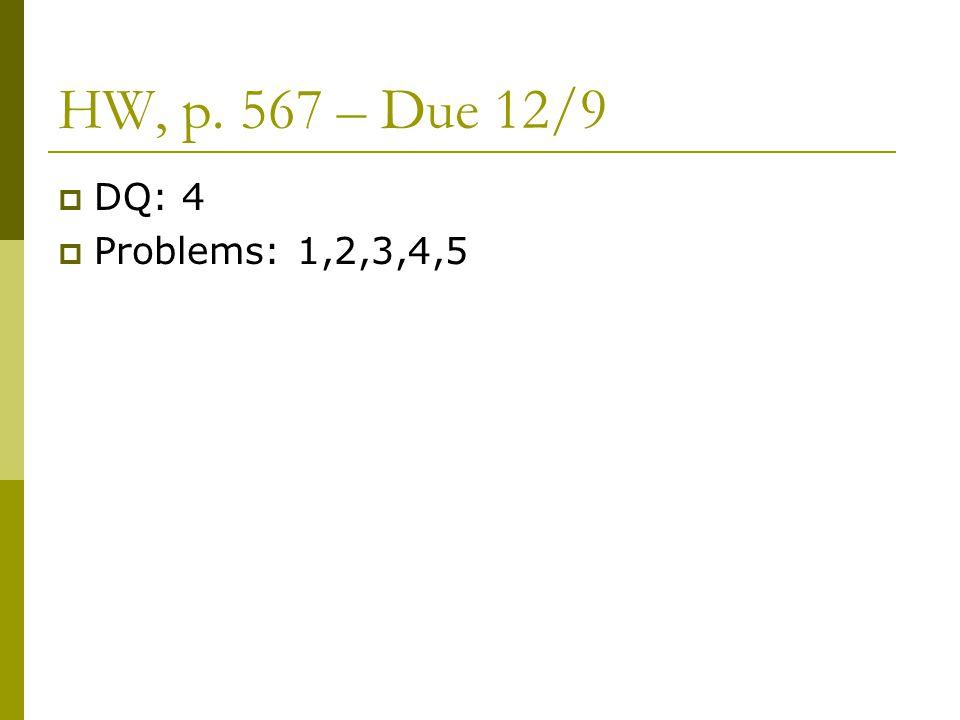 HW, p. 567 – Due 12/9 DQ: 4 Problems: 1,2,3,4,5