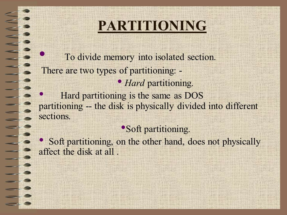 PARTITIONING To divide memory into isolated section.
