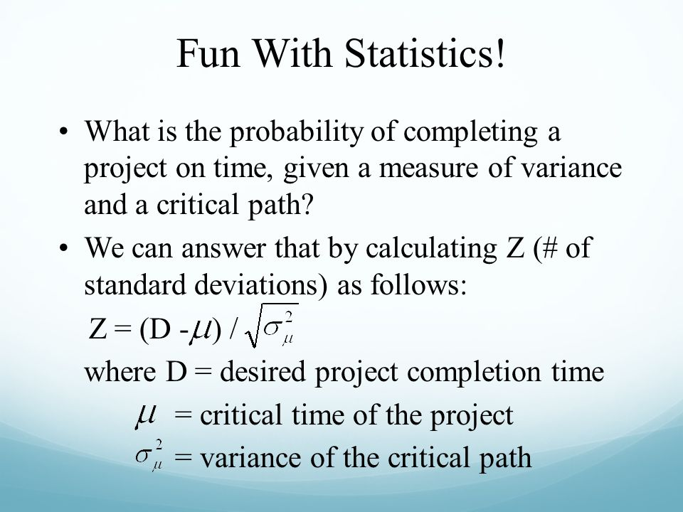 Fun With Statistics! What is the probability of completing a project on time, given a measure of variance and a critical path
