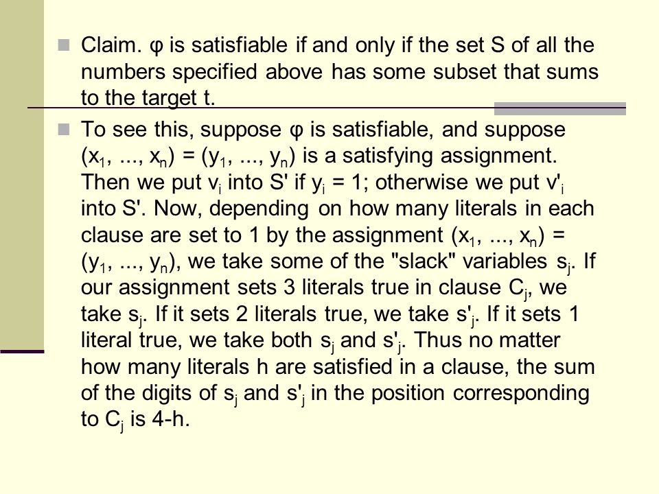 Claim. φ is satisfiable if and only if the set S of all the numbers specified above has some subset that sums to the target t.