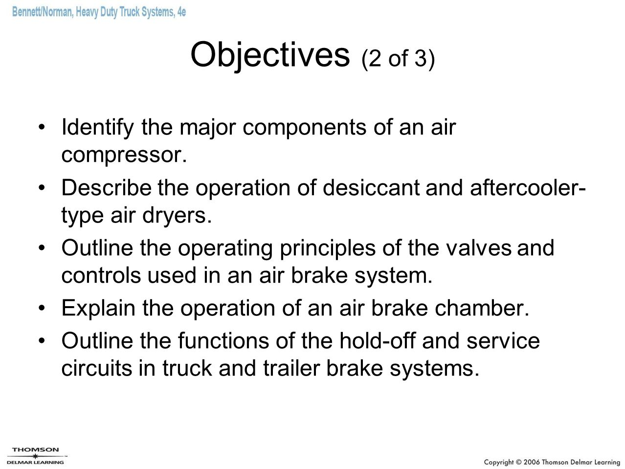 Objectives (2 of 3) Identify the major components of an air compressor. Describe the operation of desiccant and aftercooler-type air dryers.