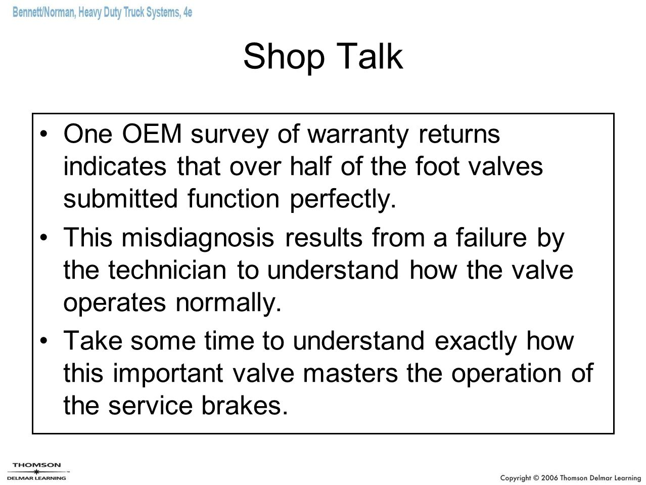 Shop Talk One OEM survey of warranty returns indicates that over half of the foot valves submitted function perfectly.