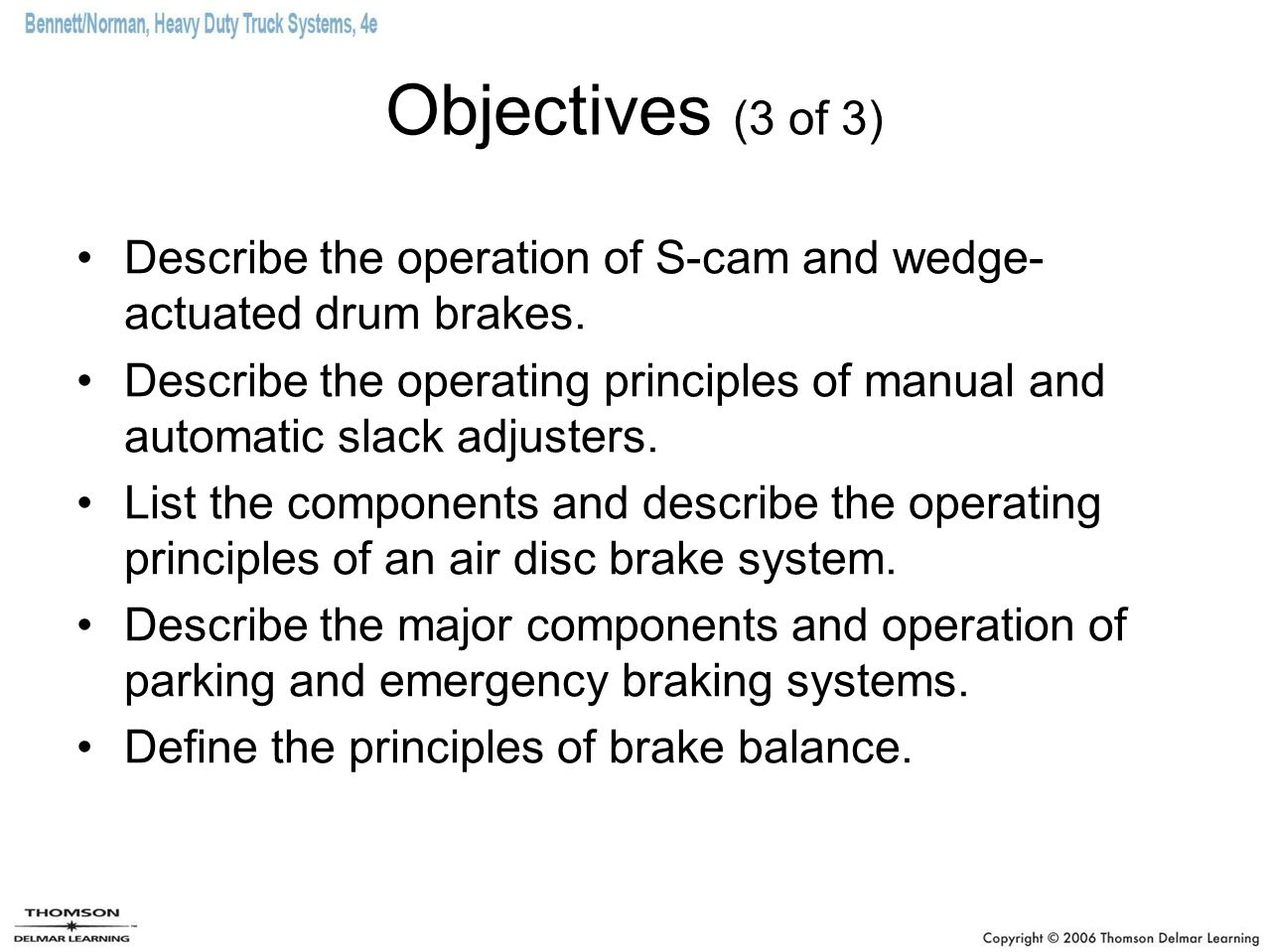 Objectives (3 of 3) Describe the operation of S-cam and wedge-actuated drum brakes.