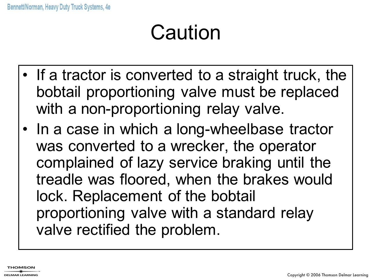 Caution If a tractor is converted to a straight truck, the bobtail proportioning valve must be replaced with a non-proportioning relay valve.