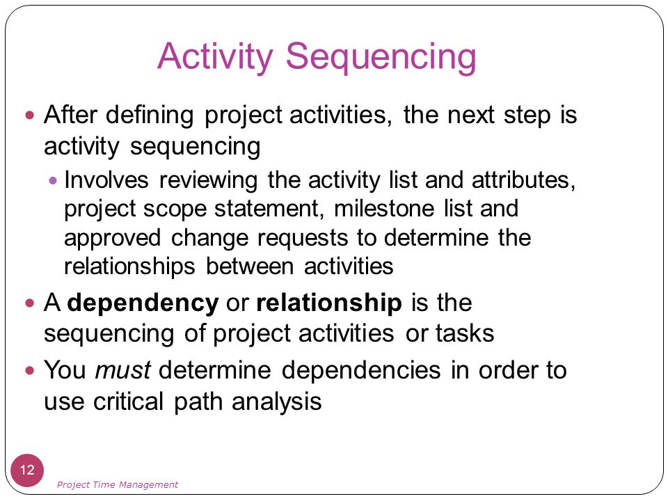 Activity Sequencing After defining project activities, the next step is activity sequencing.