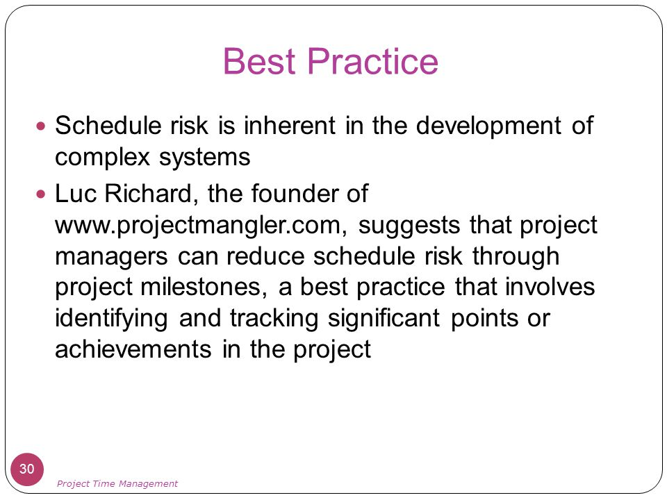 Best Practice Schedule risk is inherent in the development of complex systems.