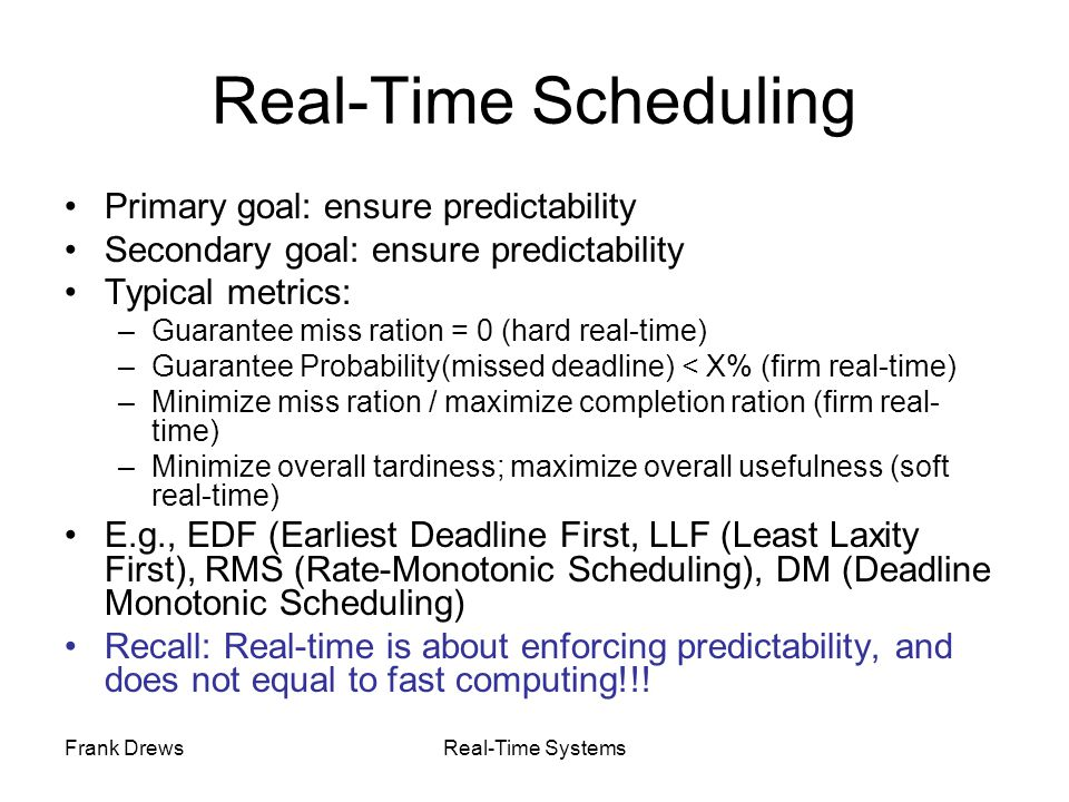 Real-Time Scheduling Primary goal: ensure predictability