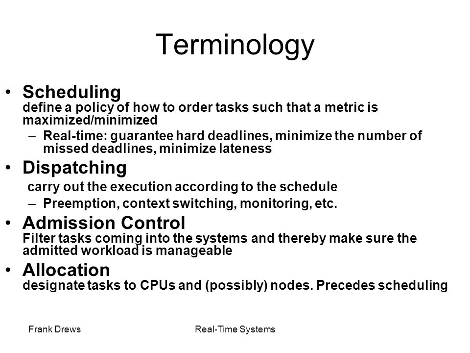 Terminology Scheduling define a policy of how to order tasks such that a metric is maximized/minimized.