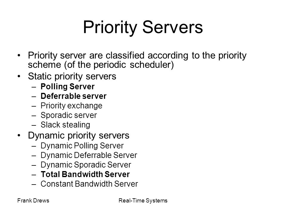 Priority Servers Priority server are classified according to the priority scheme (of the periodic scheduler)