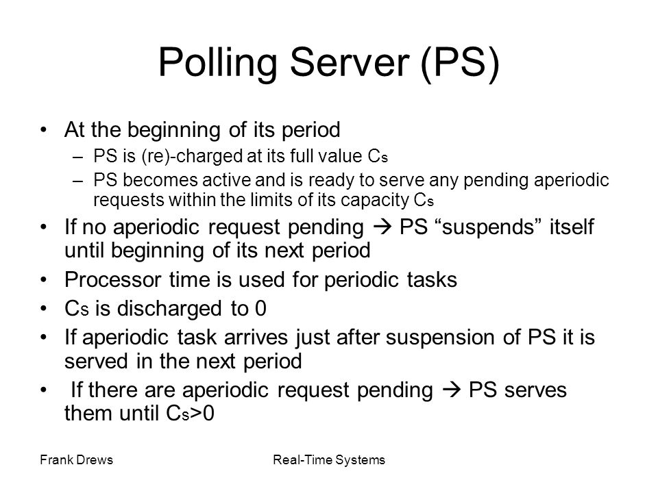 Polling Server (PS) At the beginning of its period