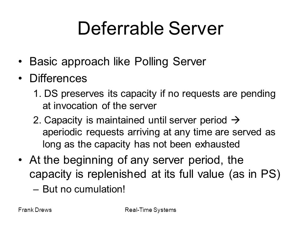 Deferrable Server Basic approach like Polling Server Differences