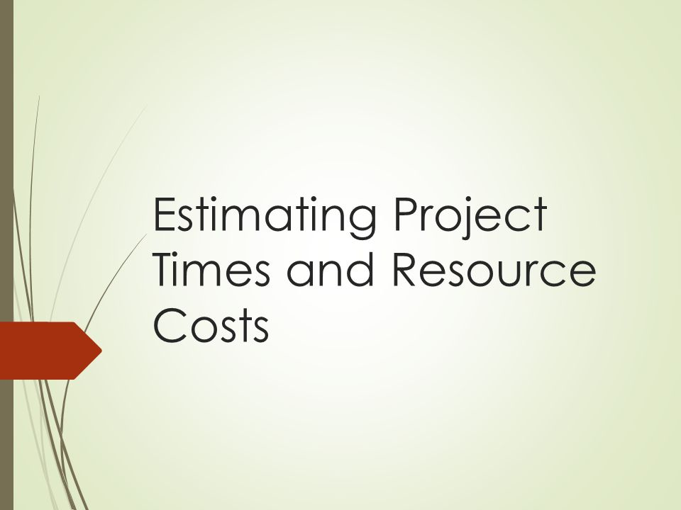 estimating project time and costs Factors influencing the quality of estimates chapter-5 estimating project times and costs past experience is a good starting point for developing time and.