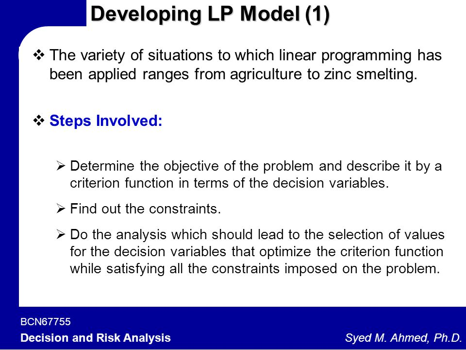 Developing LP Model (1) The variety of situations to which linear programming has been applied ranges from agriculture to zinc smelting.