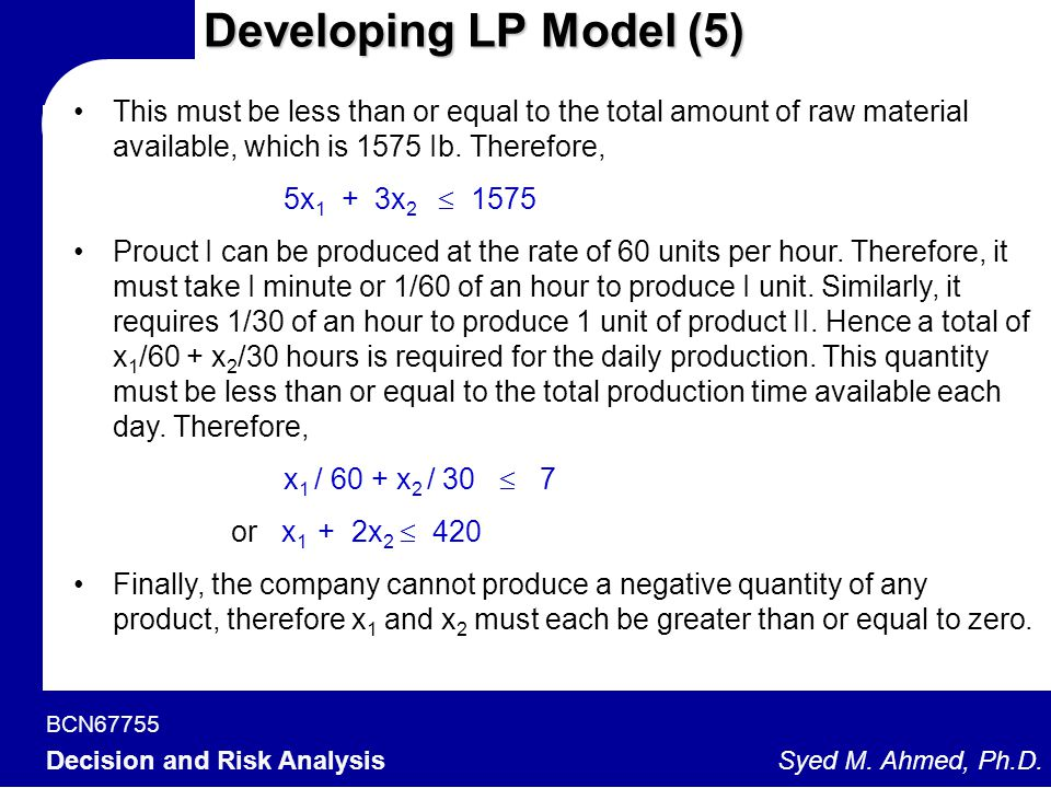 Developing LP Model (5) This must be less than or equal to the total amount of raw material available, which is 1575 Ib. Therefore,