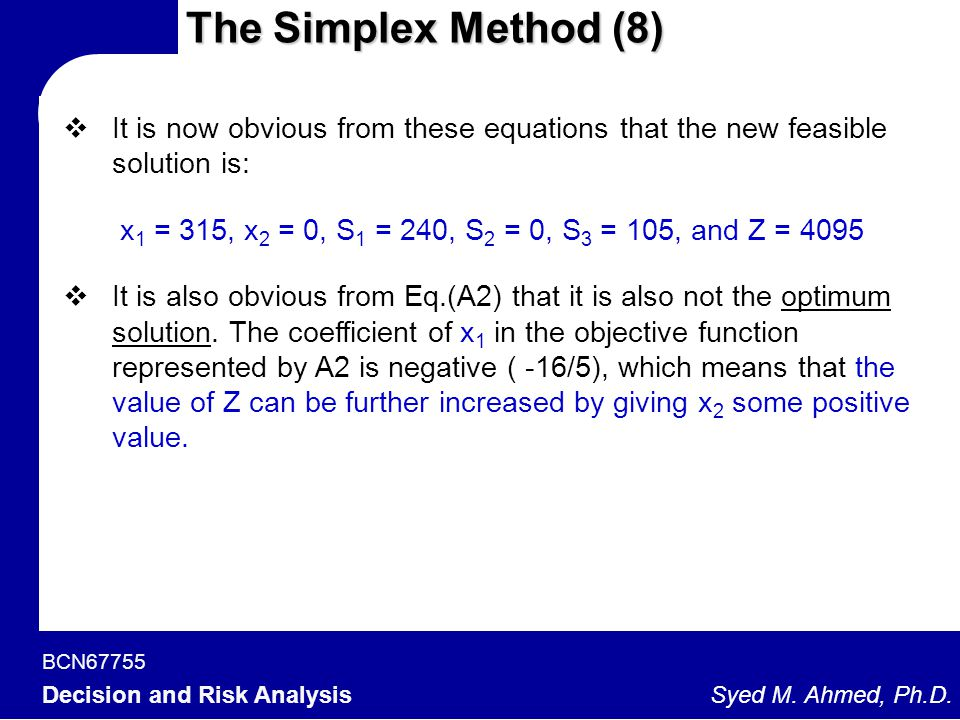 The Simplex Method (8) It is now obvious from these equations that the new feasible solution is: