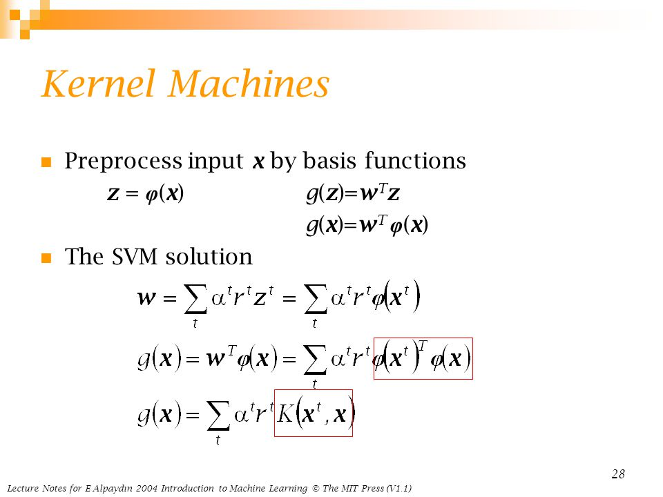 Kernel Machines Preprocess input x by basis functions