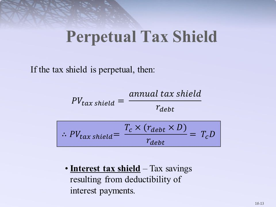 Perpetual Tax Shield If the tax shield is perpetual, then: