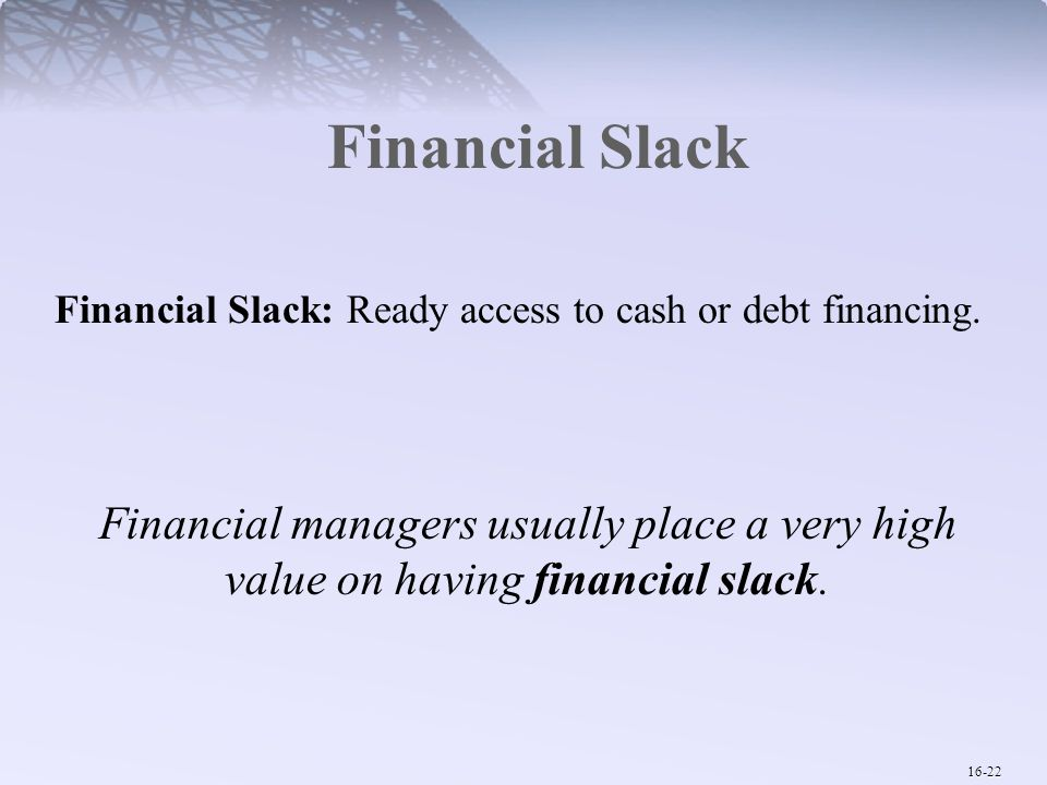 Financial Slack Financial Slack: Ready access to cash or debt financing.