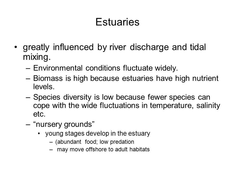 Estuaries greatly influenced by river discharge and tidal mixing.