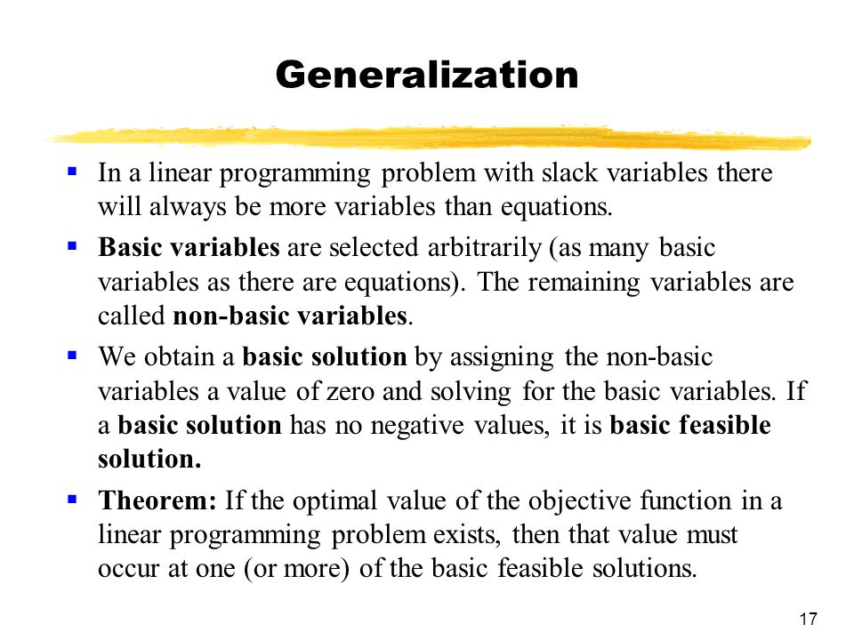 Generalization In a linear programming problem with slack variables there will always be more variables than equations.