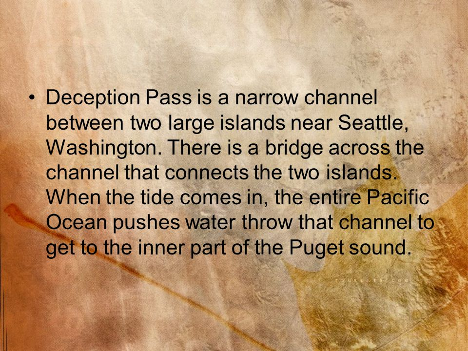 Deception Pass is a narrow channel between two large islands near Seattle, Washington.