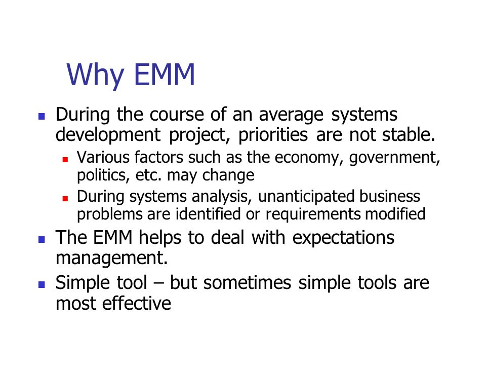 Why EMM During the course of an average systems development project, priorities are not stable.