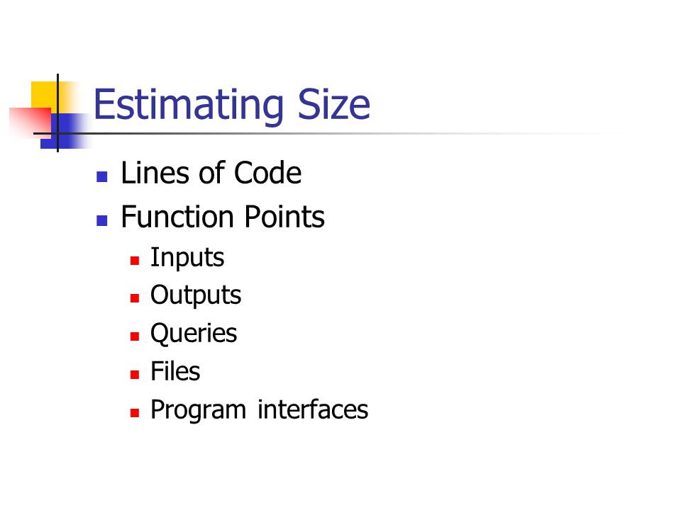 Estimating Size Lines of Code Function Points Inputs Outputs Queries