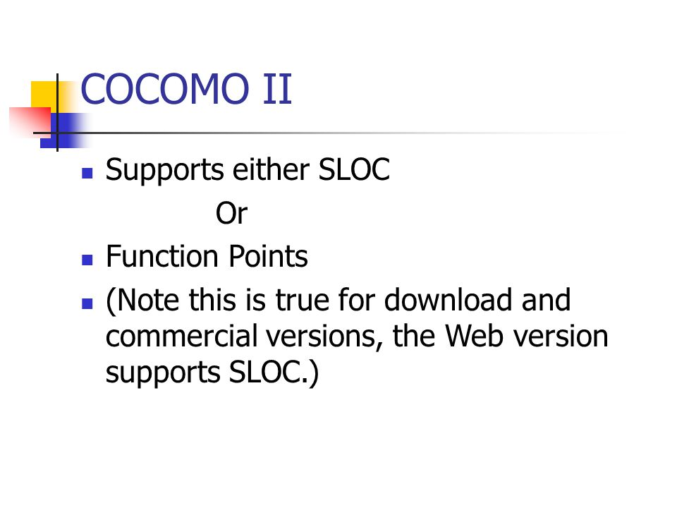 COCOMO II Supports either SLOC Or Function Points