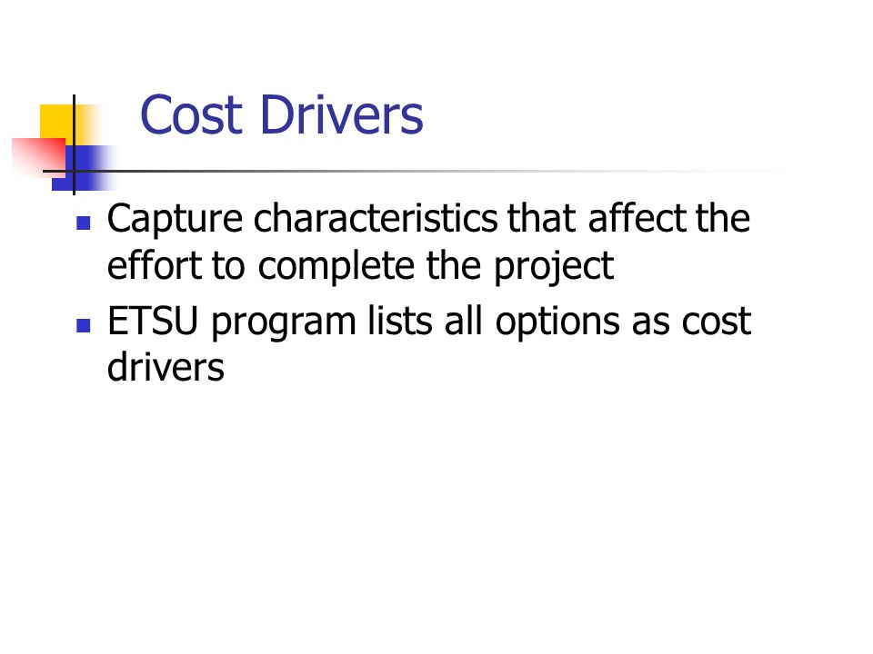 Cost Drivers Capture characteristics that affect the effort to complete the project.