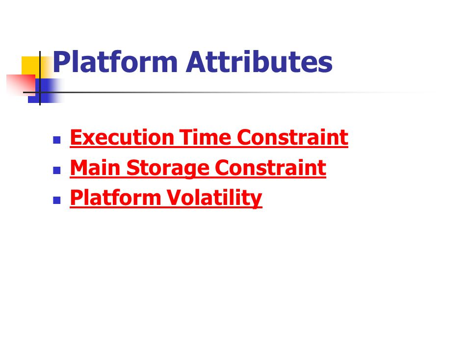 Platform Attributes Execution Time Constraint Main Storage Constraint