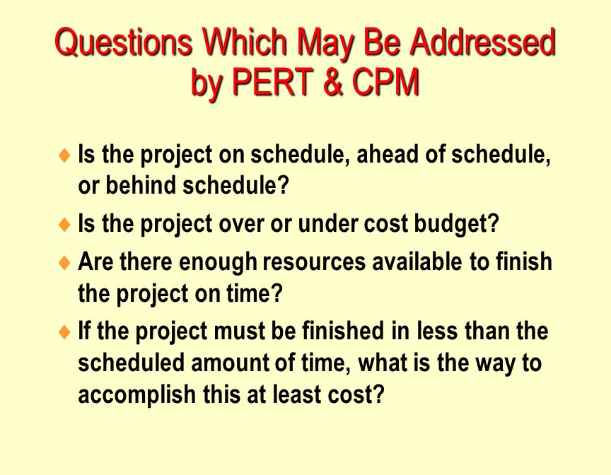 Questions Which May Be Addressed by PERT & CPM