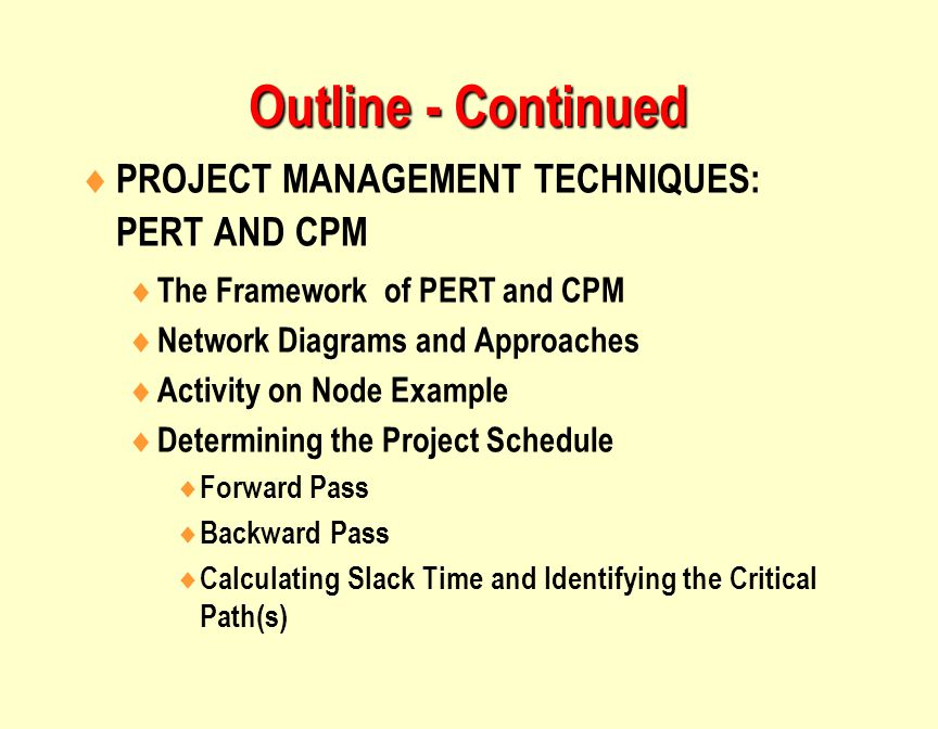 Outline - Continued PROJECT MANAGEMENT TECHNIQUES: PERT AND CPM