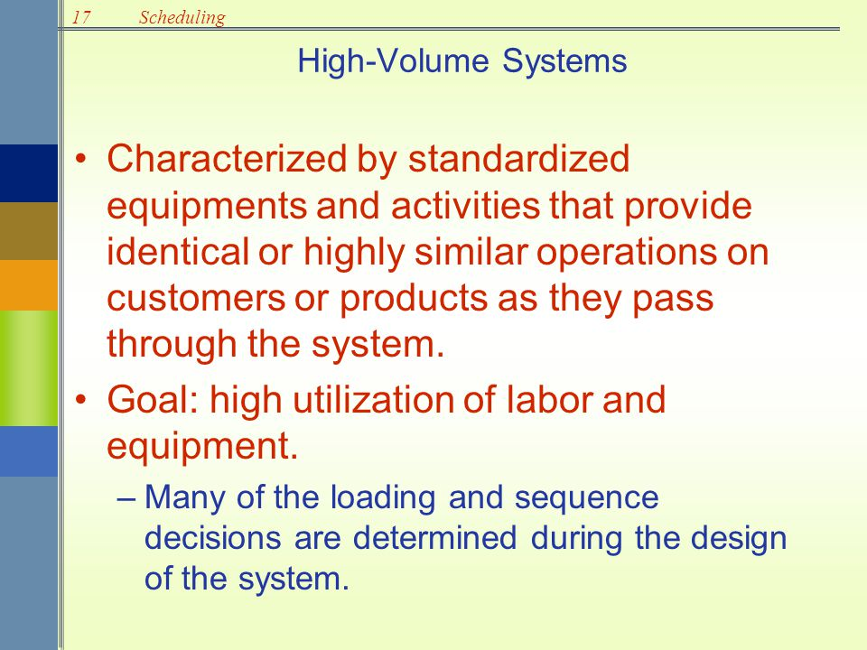 Goal: high utilization of labor and equipment.