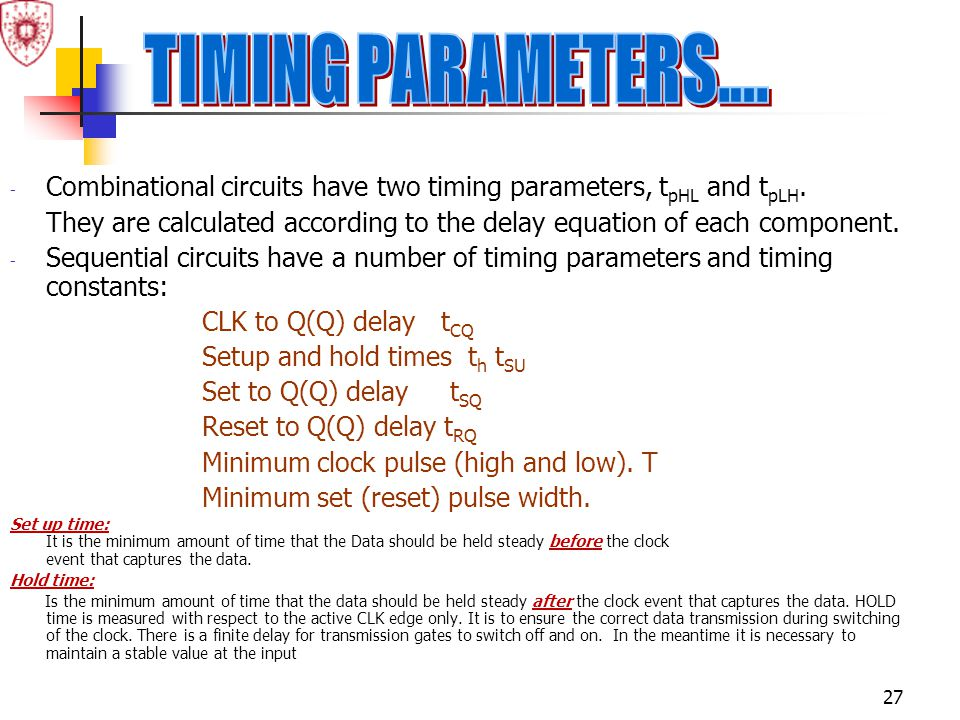 TIMING PARAMETERS.... Combinational circuits have two timing parameters, tpHL and tpLH.