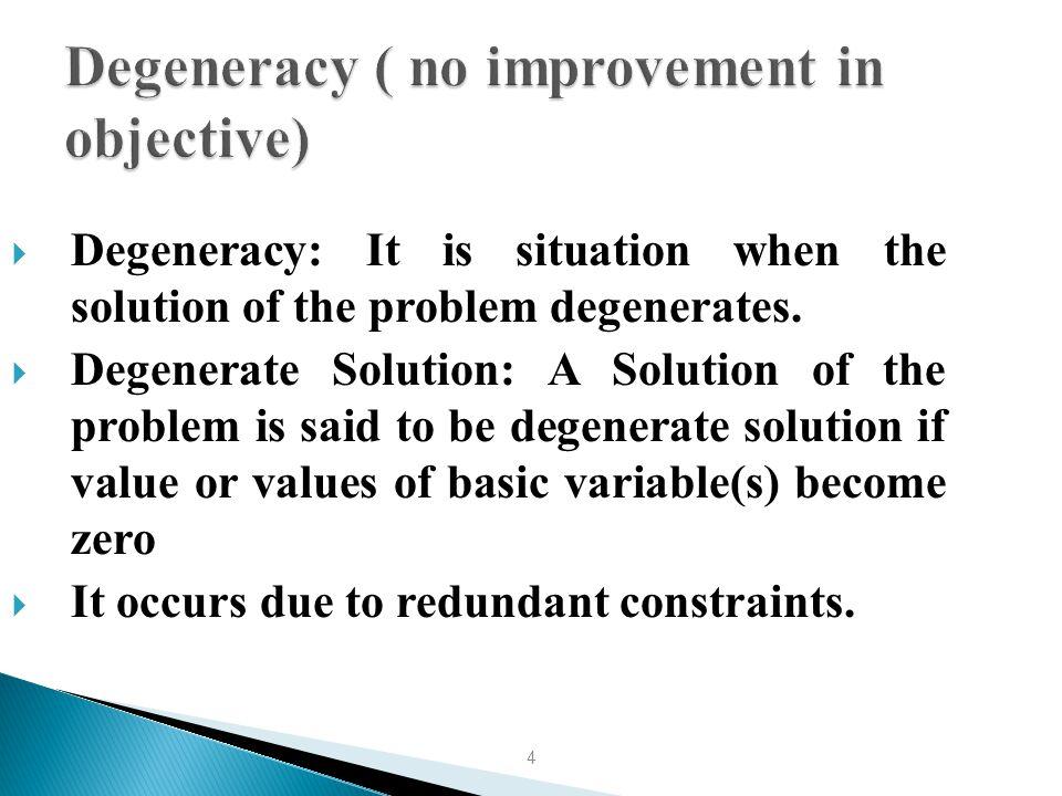 Degeneracy ( no improvement in objective)