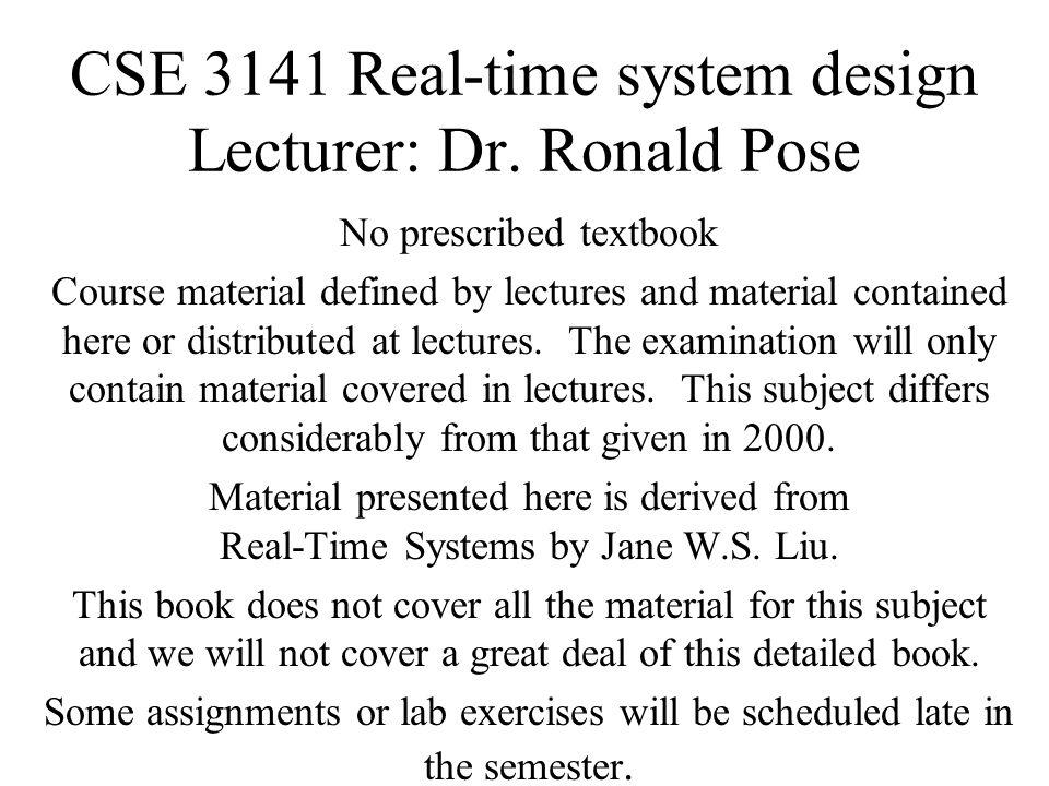 CSE 3141 Real-time system design Lecturer: Dr. Ronald Pose