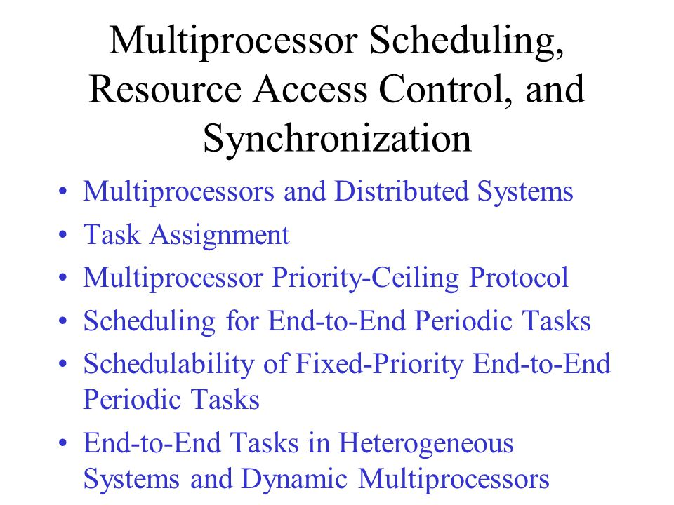 Multiprocessor Scheduling, Resource Access Control, and Synchronization