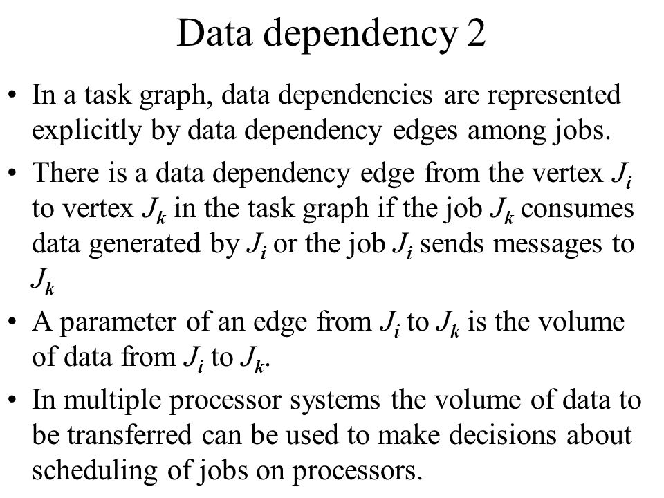 Data dependency 2 In a task graph, data dependencies are represented explicitly by data dependency edges among jobs.