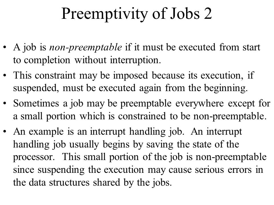 Preemptivity of Jobs 2 A job is non-preemptable if it must be executed from start to completion without interruption.