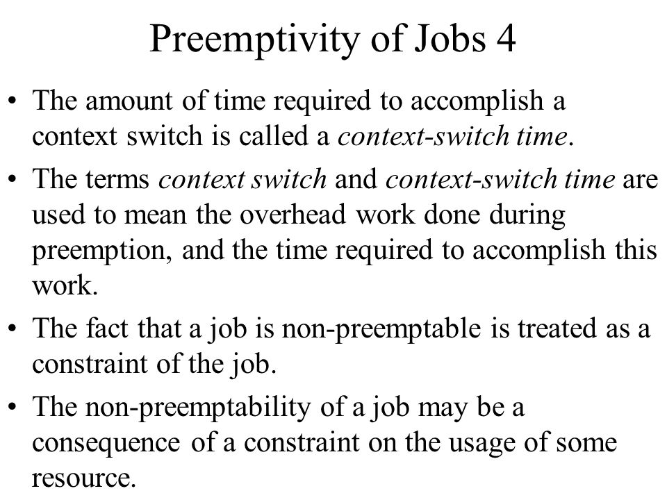 Preemptivity of Jobs 4 The amount of time required to accomplish a context switch is called a context-switch time.