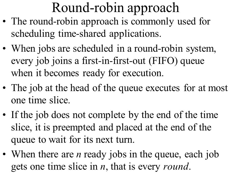Round-robin approach The round-robin approach is commonly used for scheduling time-shared applications.