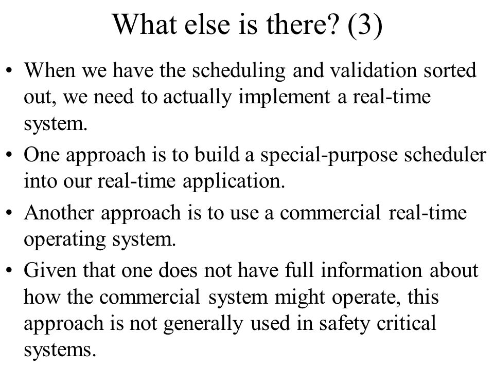 What else is there (3) When we have the scheduling and validation sorted out, we need to actually implement a real-time system.
