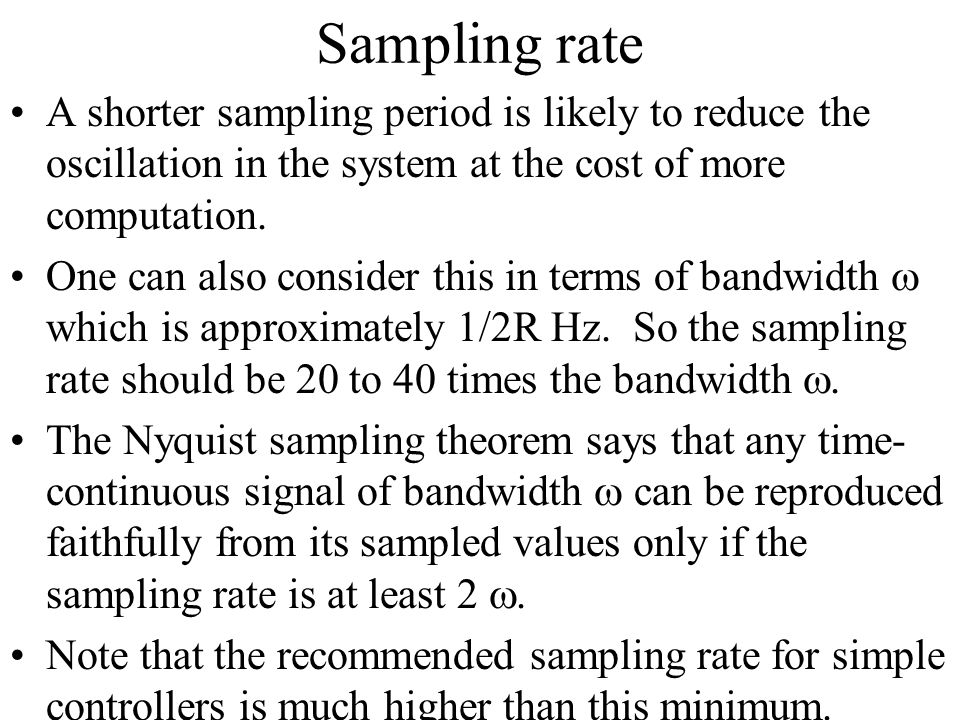 Sampling rate A shorter sampling period is likely to reduce the oscillation in the system at the cost of more computation.