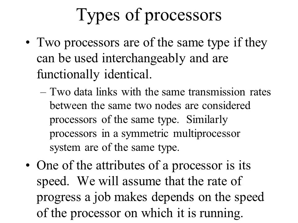 Types of processors Two processors are of the same type if they can be used interchangeably and are functionally identical.