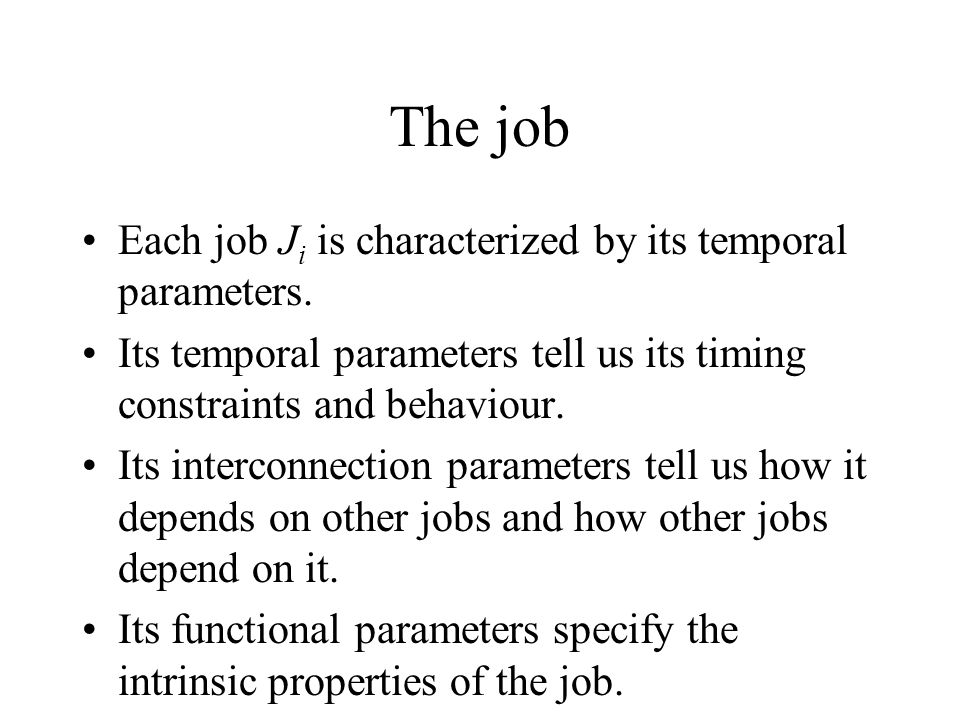 The job Each job Ji is characterized by its temporal parameters.