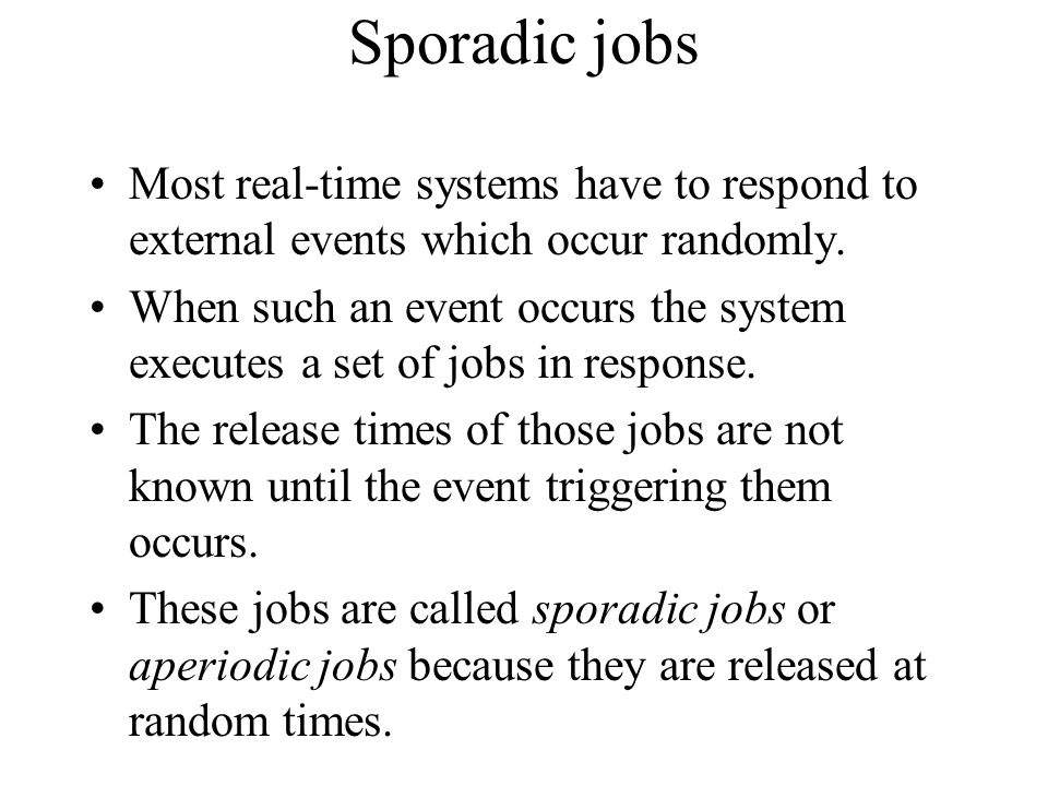 Sporadic jobs Most real-time systems have to respond to external events which occur randomly.