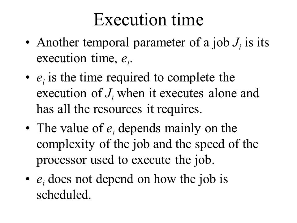 Execution time Another temporal parameter of a job Ji is its execution time, ei.