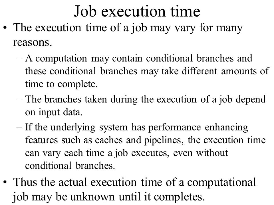 Job execution time The execution time of a job may vary for many reasons.