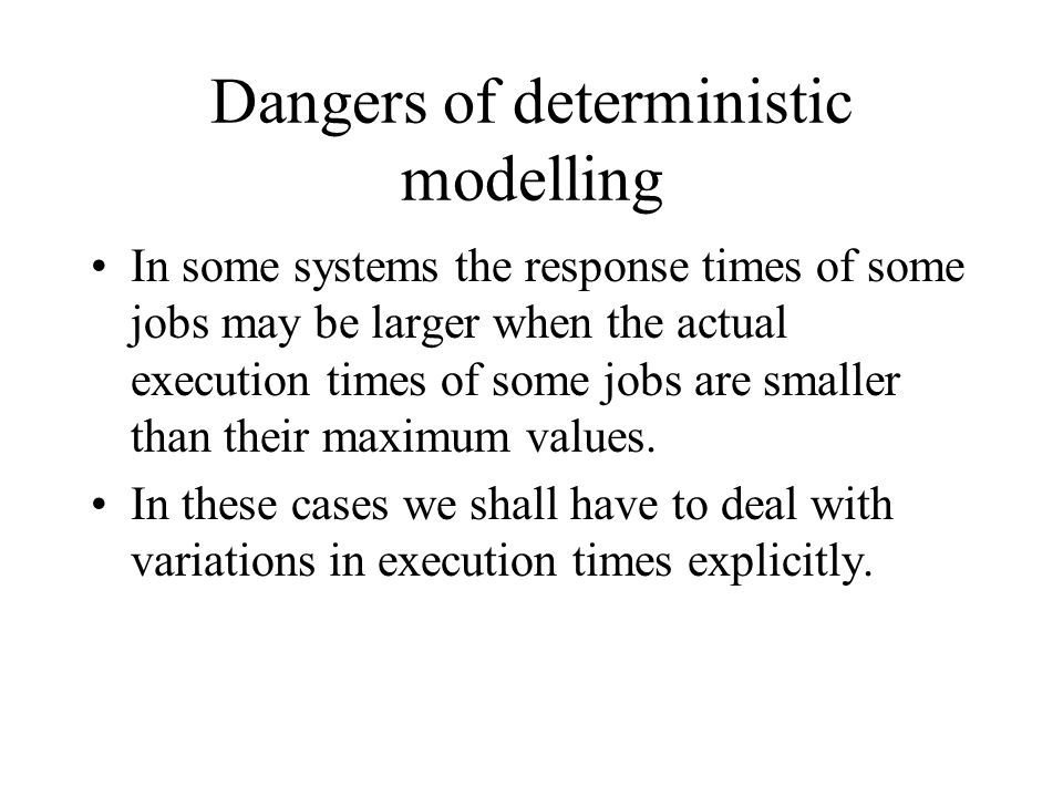 Dangers of deterministic modelling